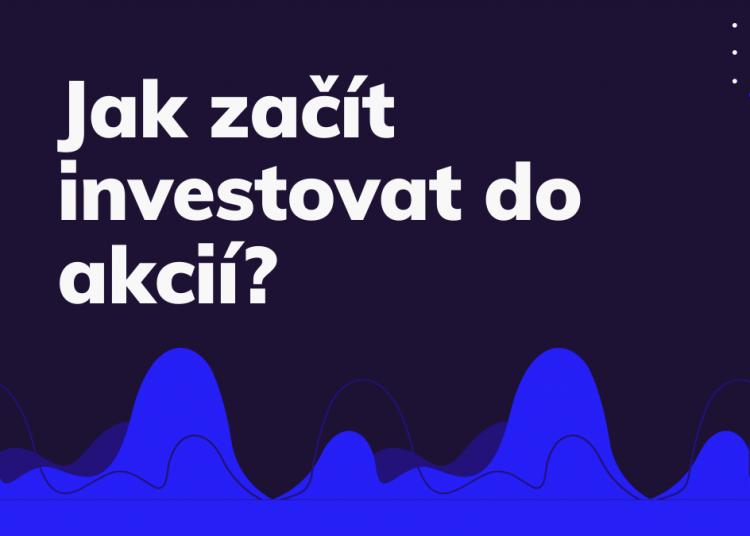 Jak začít investovat do akcií?