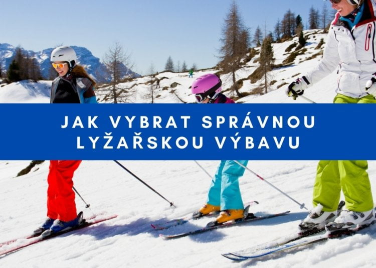 Jak vybrat správnou lyžařskou výbavu