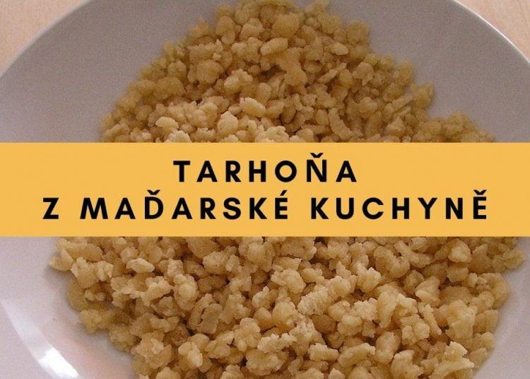 Tarhoňa - z maďarské kuchyně