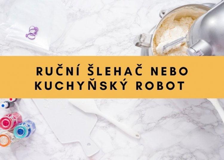 Ruční šlehač nebo kuchyňský robot